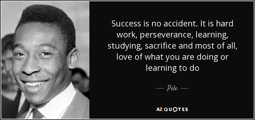 quote-success-is-no-accident-it-is-hard-work-perseverance-learning-studying-sacrifice-and-pele-39-75-99