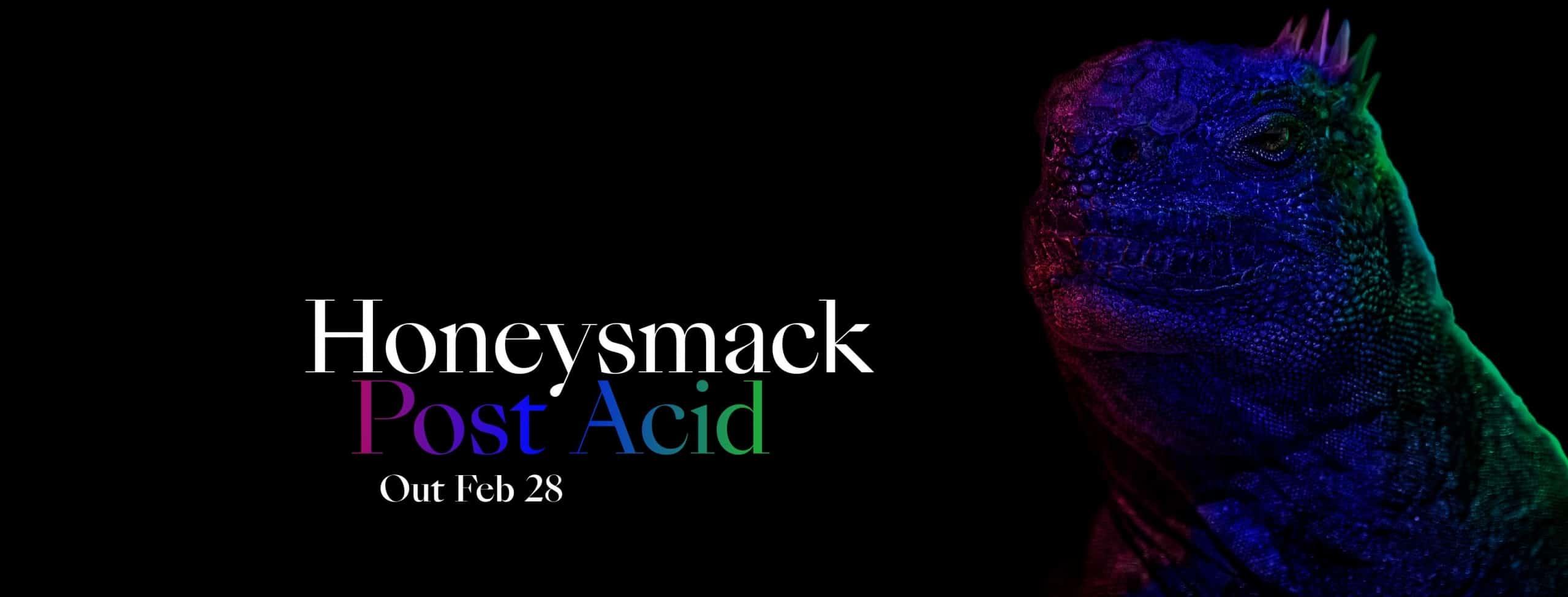 Honeysmack Releases Post Acid