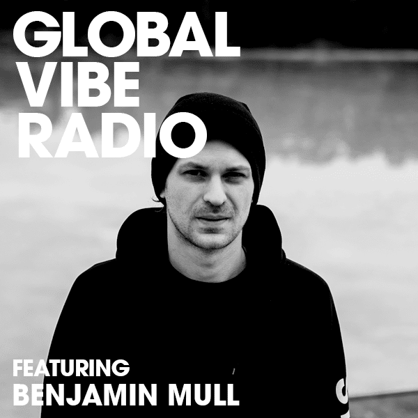 Global Vibe Radio Mix: Benjamin Mull