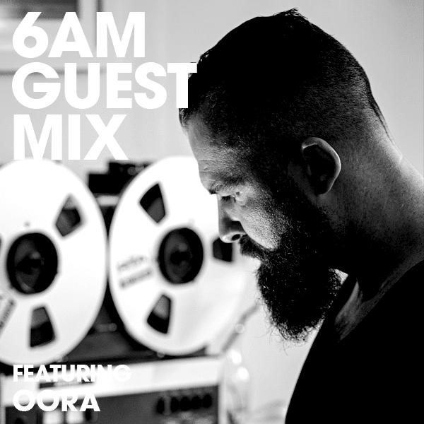 6AM Guest Mix: Oora