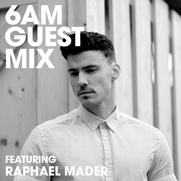 Raphel Mader 6AM Guest Mix