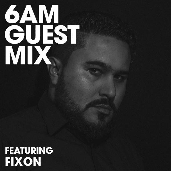 6AM Guest Mix: Fixon