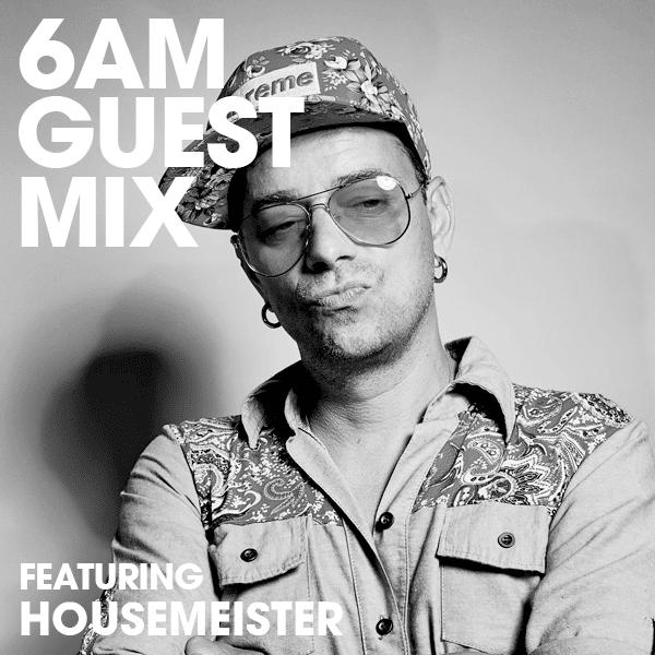 6AM Guest Mix: Housemesiter