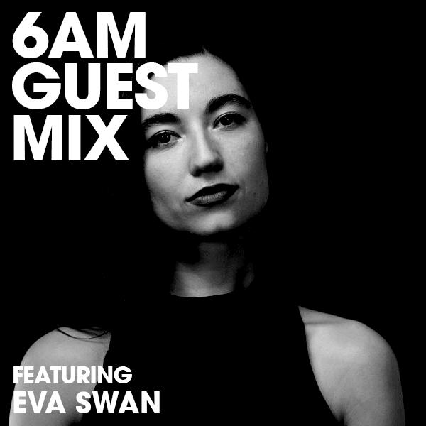 6AM Guest Mix: Eva Swan