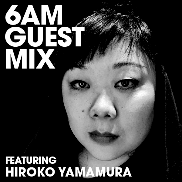 6AM Guest Mix: Hiroko Yamamura