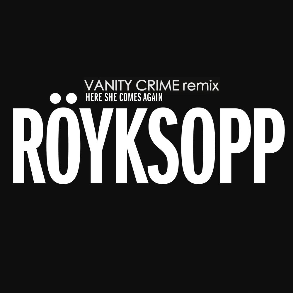 Royksopp's Here She Comes Again Remix