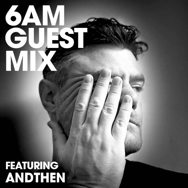 6AM Guest Mix: AndThen