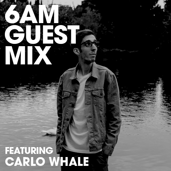 6AM Guest Mix: Carlo Whale