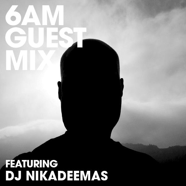 6AM Guest Mix: DJ Nikadeemas