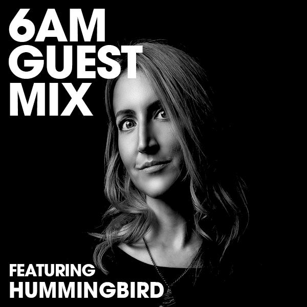 6AM Guest Mix: Hummingbird