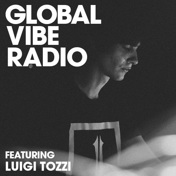 Global Vibe Radio 256 Feat. Luigi Tozzi