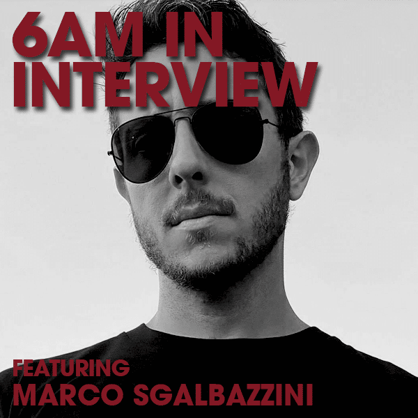 6AM In Interview with Marco Sgalbazzini: The Artist Journey Guide to Bookings