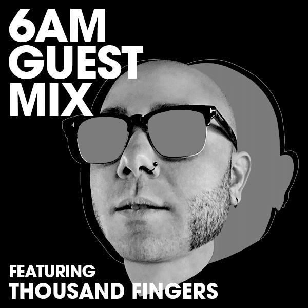 6AM Guest Mix: Thousand Fingers