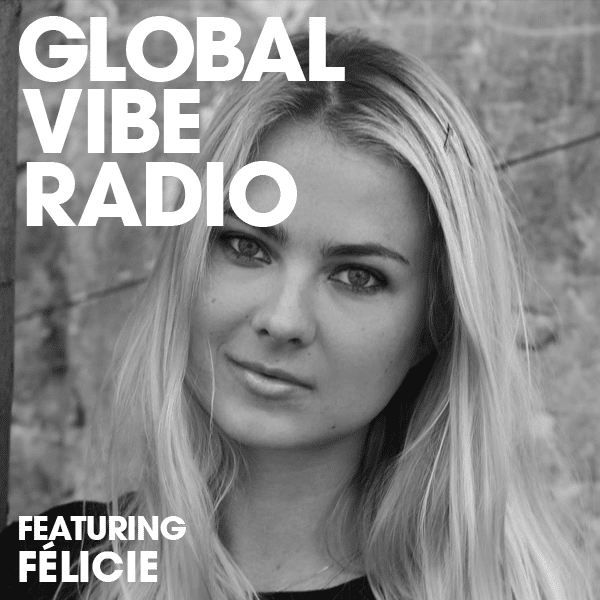 Global Vibe Radio 259 Feat. Félicie