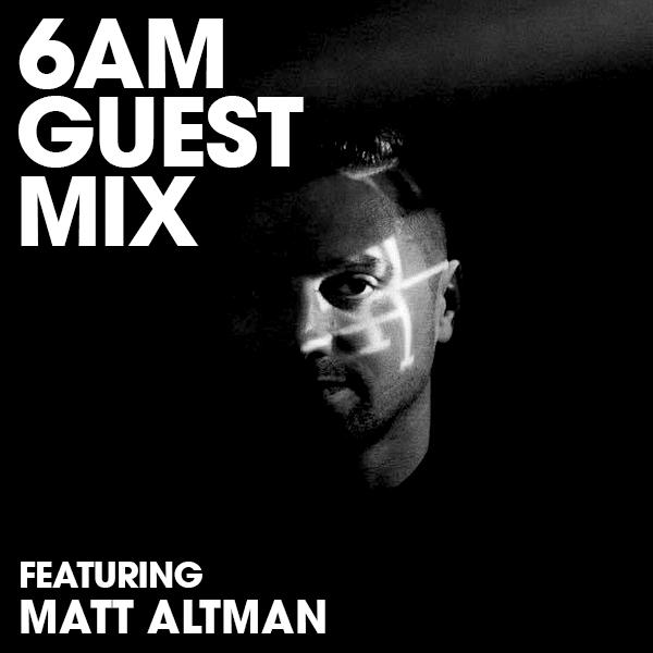 6AM Guest Mix - Matt Altman