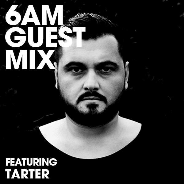 tarter 6AM guest mix