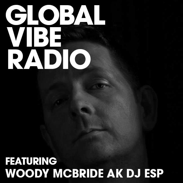 Global Vibe Radio 264 Feat. Woody McBride aka DJ ESP