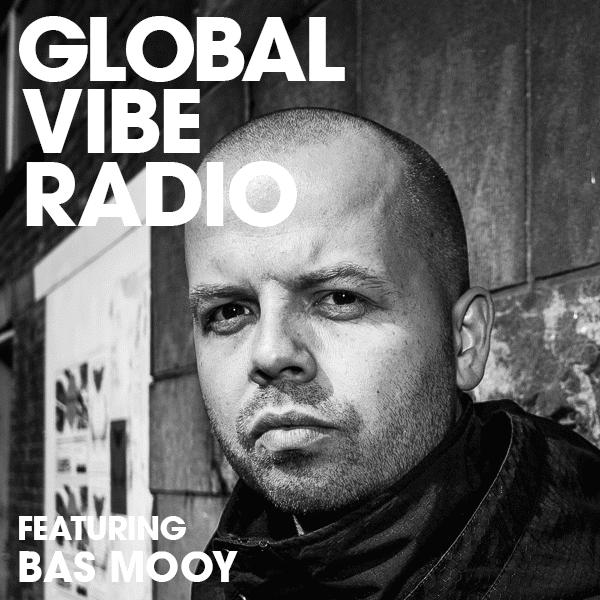 Global Vibe Radio 268 Feat. Bas Mooy (Mord Records)