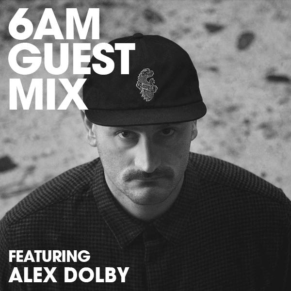 6AM Guest Mix: Alex Dolby