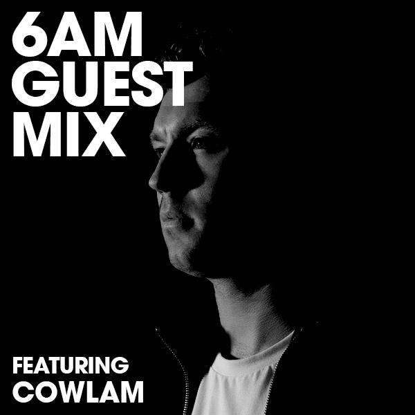 6AM Guest Mix: Cowlam