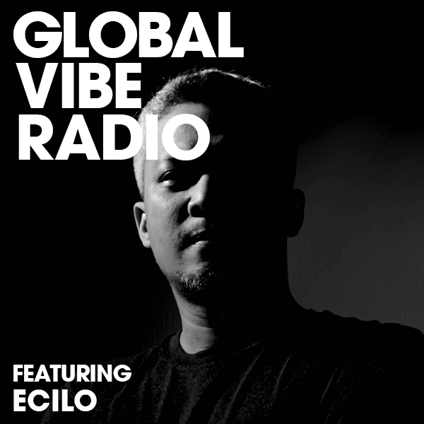 Global Vibe Radio 273 Feat. Ecilo (Axis Records, We Are The Brave)