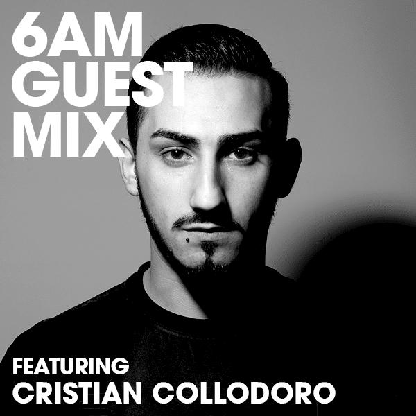 6AM Guest Mix: Cristian Collodoro