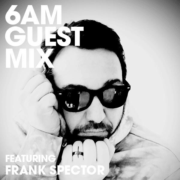 6AM Guest Mix: Frank Spector