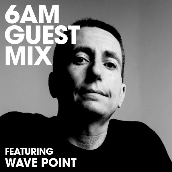 6AM Guest Mix: Wave Point